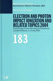 Electron and Photon Impact Ionization and Related Topics 2004: Proceedings of the International Conference Louvain-la-Neuve, 1-3 July 2004