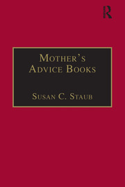 Mother's Advice Books: Printed Writings 1641–1700: Series II, Part One, Volume 3