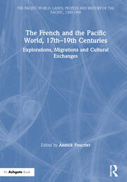 The French and the Pacific World, 17th–19th Centuries: Explorations, Migrations and Cultural Exchanges