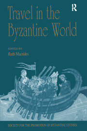 Travel in the Byzantine World: Papers from the Thirty-Fourth Spring Symposium of Byzantine Studies, Birmingham, April 2000
