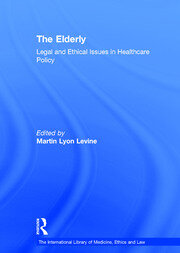 The Elderly: Legal and Ethical Issues in Healthcare Policy