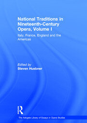 National Traditions in Nineteenth-Century Opera, Volume I: Italy, France, England and the Americas