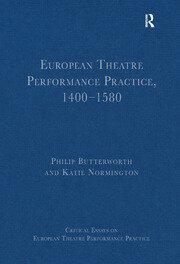 European Theatre Performance Practice, 1400-1580