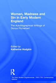 Women, Madness and Sin in Early Modern England: The Autobiographical Writings of Dionys Fitzherbert