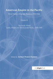 American Empire in the Pacific: From Trade to Strategic Balance, 1700-1922