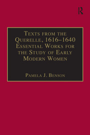 Texts from the Querelle, 1616–1640: Essential Works for the Study of Early Modern Women: Series III, Part Two, Volume 2