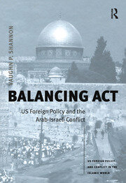 Balancing Act: US Foreign Policy and the Arab-Israeli Conflict