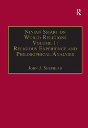 Ninian Smart on World Religions: Volume 1: Religious Experience and Philosophical Analysis