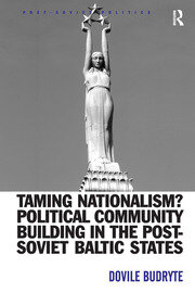 Taming Nationalism? Political Community Building in the Post-Soviet Baltic States
