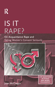 Is it Rape?: On Acquaintance Rape and Taking Women's Consent Seriously