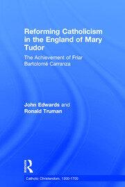 Reforming Catholicism in the England of Mary Tudor: The Achievement of Friar Bartolomé Carranza