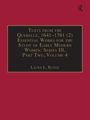 Texts from the Querelle, 1641–1701 (2): Essential Works for the Study of Early Modern Women: Series III, Part Two, Volume 4
