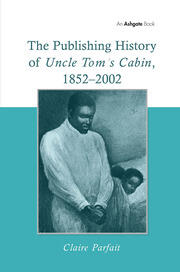 The Publishing History of Uncle Tom's Cabin, 1852–2002