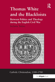 Thomas White and the Blackloists: Between Politics and Theology during the English Civil War