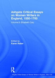 Ashgate Critical Essays on Women Writers in England, 1550-1700: Volume 6: Elizabeth Cary
