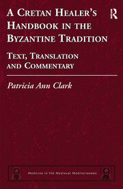 A Cretan Healer's Handbook in the Byzantine Tradition: Text, Translation and Commentary