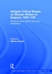 Ashgate Critical Essays on Women Writers in England, 1550-1700: Volume 5: Anne Clifford and Lucy Hutchinson