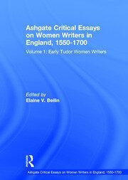 Ashgate Critical Essays on Women Writers in England, 1550-1700: Volume 1: Early Tudor Women Writers