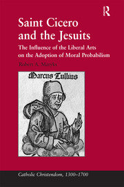 Saint Cicero and the Jesuits: The Influence of the Liberal Arts on the Adoption of Moral Probabilism