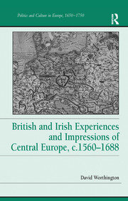 British and Irish Experiences and Impressions of Central Europe, c.1560–1688