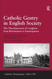Catholic Gentry in English Society: The Throckmortons of Coughton from Reformation to Emancipation