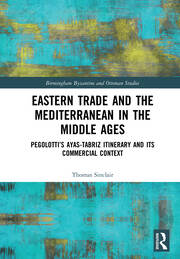 Eastern Trade and the Mediterranean in the Middle Ages: Pegolotti's Ayas-Tabriz Itinerary and its Commercial Context