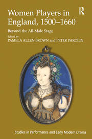 Women Players in England, 1500–1660: Beyond the All-Male Stage