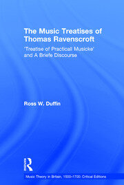 The Music Treatises of Thomas Ravenscroft: 'Treatise of Practicall Musicke' and A Briefe Discourse