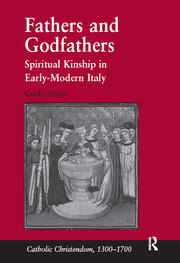 Fathers and Godfathers: Spiritual Kinship in Early-Modern Italy