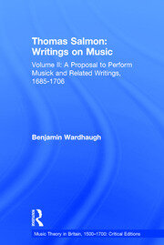 Thomas Salmon: Writings on Music: Volume II: A Proposal to Perform Musick and Related Writings, 1685-1706