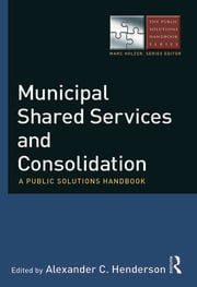 Municipal Shared Services and Consolidation: A Public Solutions Handbook