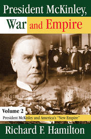 President McKinley, War and Empire: President McKinley and America's New Empire