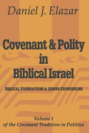 Covenant and Polity in Biblical Israel: Volume 1, Biblical Foundations and Jewish Expressions: Covenant Tradition in Politics