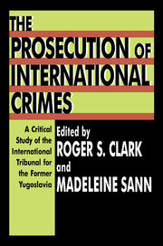 The Prosecution of International Crimes: A Critical Study of the International Tribunal for the Former Yugoslavia