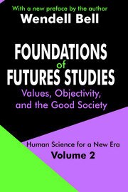 Foundations of Futures Studies: Volume 2: Values, Objectivity, and the Good Society