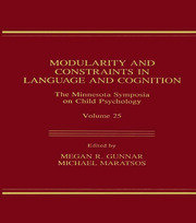 Modularity and Constraints in Language and Cognition: The Minnesota Symposia on Child Psychology, Volume 25