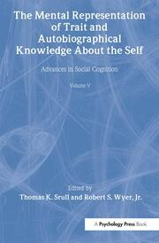 The Mental Representation of Trait and Autobiographical Knowledge About the Self: Advances in Social Cognition, Volume V