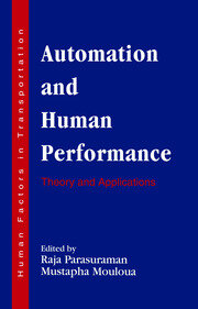 Automation and Human Performance: Theory and Applications