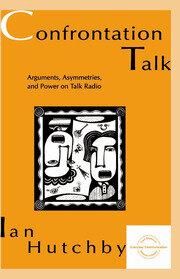 Confrontation Talk: Arguments, Asymmetries, and Power on Talk Radio