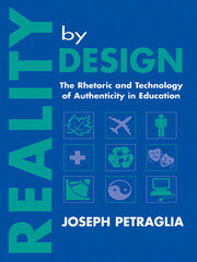 Reality By Design: The Rhetoric and Technology of Authenticity in Education