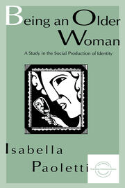 Being An Older Woman: A Study in the Social Production of Identity