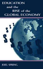 Education and the Rise of the Global Economy - 1st Edition book cover