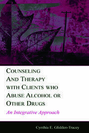 Counseling and Therapy With Clients Who Abuse Alcohol or Other Drugs: An Integrative Approach
