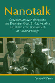Nanotalk: Conversations With Scientists and Engineers About Ethics, Meaning, and Belief in the Development of Nanotechnology