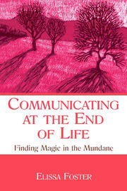 Communicating at the End of Life: Finding Magic in the Mundane