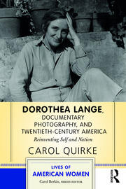 Dorothea Lange, Documentary Photography, and Twentieth-Century America: Reinventing Self and Nation