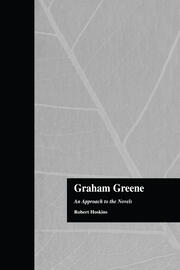 Graham Greene: An Approach to the Novels