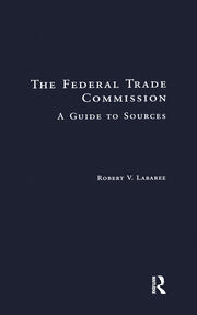 The Federal Trade Commission: A Guide to Sources