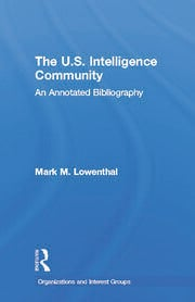The U.S. Intelligence Community: An Annotated Bibliography