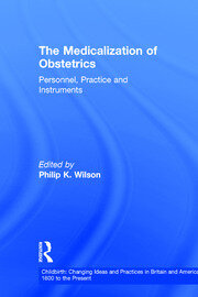 The Medicalization of Obstetrics: Personnel, Practice and Instruments
